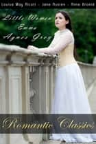 Romantic Classics: Little Women, Emma, Agnes Grey ebook by Louisa May Alcott, Jane Austen, Ann Bronte