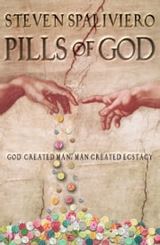 Pills of God - God created man, man created ecstacy ebook by Steven Spaliviero