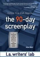 The 90-Day Screenplay ebook by Alan Watt