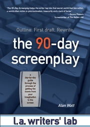 The 90-Day Screenplay - From concept to polish ebook by Alan Watt