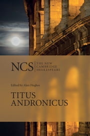 Titus Andronicus ebook by William Shakespeare,Alan Hughes,Sue Hall-Smith