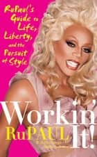 Workin' It! ebook by RuPaul