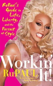 Workin' It! - RuPaul's Guide to Life, Liberty, and the Pursuit of Style ebook by Kobo.Web.Store.Products.Fields.ContributorFieldViewModel