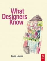 What Designers Know ebook by Bryan Lawson