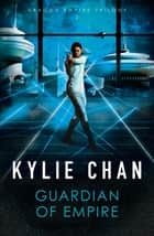 Guardian of Empire ebook by Kylie Chan
