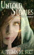 Untold Stories from the World of Myrrah ebook by Autumn M. Birt