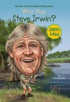 Who Was Steve Irwin? ebook by Dina Anastasio, Jim Eldridge, Who HQ
