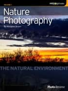 Nature Photography Volume 1: The Natural Environment ebook by