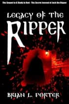 Legacy Of The Ripper ebook by Brian L. Porter