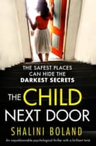 The Child Next Door - An unputdownable psychological thriller with a brilliant twist 電子書 by Shalini Boland