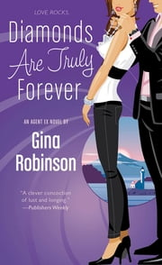 Diamonds Are Truly Forever - An Agent Ex Novel ebook by Gina Robinson