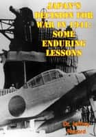 Japan's Decision For War In 1941: Some Enduring Lessons ebook by Dr. Jeffrey Record
