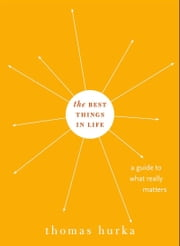 The Best Things in Life: A Guide to What Really Matters ebook by Thomas Hurka