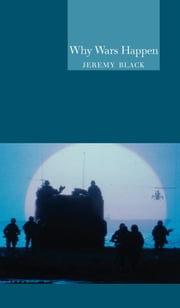 Why Wars Happen ebook by Jeremy Black