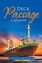 Deck Passage - A Memoir ebook by Joseph W. Michels
