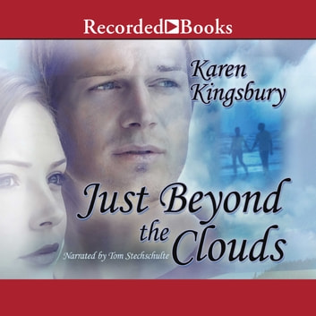 Just Beyond the Clouds - A Novel audiobook by Karen Kingsbury