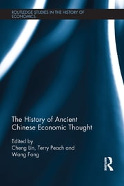 The History of Ancient Chinese Economic Thought ebook by Cheng Lin,Terry Peach,Wang Fang