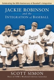 Jackie Robinson and the Integration of Baseball ebook by Simon, Scott