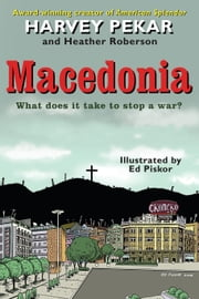 Macedonia - What Does It Take to Stop a War? ebook by Harvey Pekar, Heather Roberson, Ed Piskor