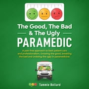 The Good, The Bad & The Ugly Paramedic audiobook by Tammie Bullard