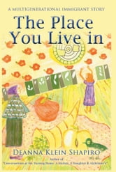The Place You Live in - a multigenerational immigrant story ebook by Deanna Klein Shapiro