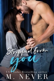 Stripped From You (Prequel to Strip Me Bare) ebook by M. Never