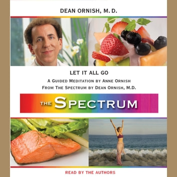 Let It All Go - A Guided Meditation from THE SPECTRUM audiobook by Dean Ornish, M.D.,Anne Ornish