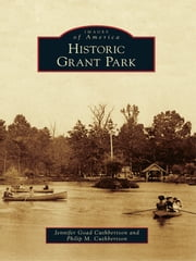 Historic Grant Park ebook by Jennifer Goad Cuthbertson,Philip M. Cuthbertson