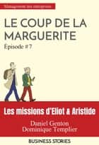 Les missions d'Eliot & Aristide - Le coup de la marguerite - épisode 7 ebook by Dominique Templier, Daniel Genton