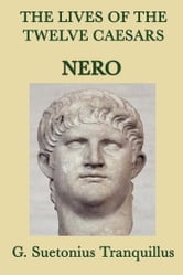 The Lives of the Twelve Caesars: Nero ebook by G. Suetonias Tranquillis