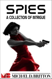 Spies: A Collection of Intrigue ebook by Michael D. Britton