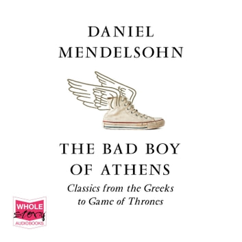 The Bad Boy of Athens audiobook by Daniel Mendelsohn