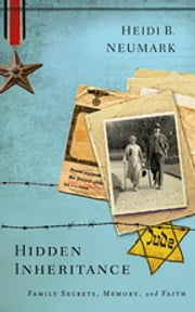 Hidden Inheritance - Family Secrets, Memory, and Faith ebook by Heidi B. Neumark
