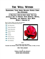 The Well Within: Harnessing Your Inner Healing Power Using Self-Hypnosis, Books 1-10 ebook by Kristina Woodall