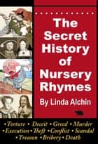 The Secret History of Nursery Rhymes ebook by Linda Alchin