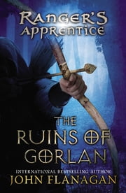 The Ruins of Gorlan: Book One - Book 1 ebook by John Flanagan