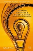 Corporate Humanities in Higher Education - Moving Beyond the Neoliberal Academy ebook by Jeffrey R. Di Leo