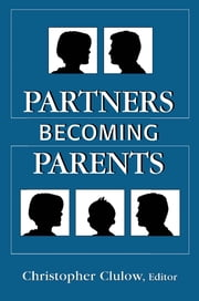 Partners Becoming Parents ebook by of Marital Studies, Tavistock Institute,Christopher Clulow
