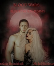 Blood Wars ~Blood Moon Rising~ eBook by Stefania Breitenbach, Meikel Dahlmann