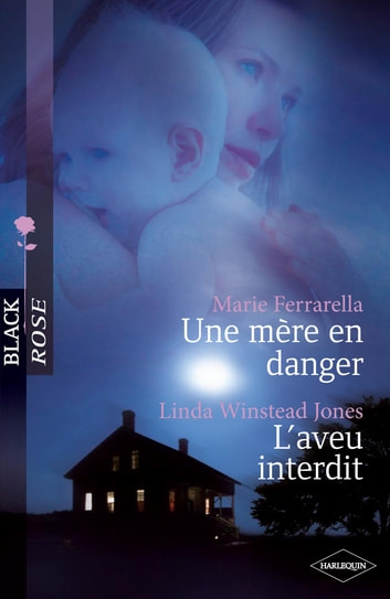 Une mère en danger - L'aveu interdit (Harlequin Black Rose) ebook by Marie Ferrarella,Linda Winstead Jones