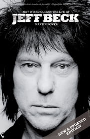 Hot Wired Guitar: The Life of Jeff Beck ebook by Martin Power