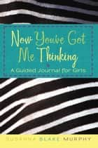 Now You've Got Me Thinking ebook by Susanna Blake Murphy