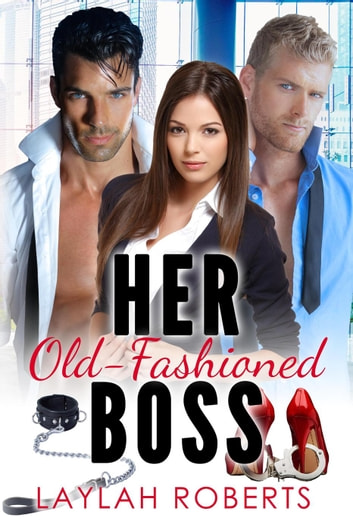 Her Old-Fashioned Boss - Old-Fashioned, #4 ebook by Laylah Roberts