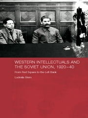 Western Intellectuals and the Soviet Union, 1920-40 - From Red Square to the Left Bank ebook by Ludmila Stern