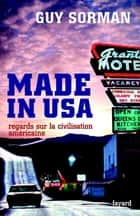 Made in USA - Regards sur la civilisation américaine ebook by Guy Sorman