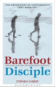 Barefoot Disciple - Walking the Way of Passionate Humility -- The Archbishop of Canterbury's Lent Book 2011 ebook by Stephen Cherry