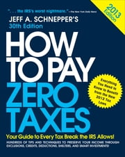 How to Pay Zero Taxes 2013: Your Guide to Every Tax Break the IRS Allows - Your Guide to Every Tax Break the IRS Allows ebook by Jeff A. Schnepper