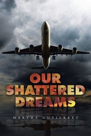 Our Shattered Dreams ebook by Martha Gutierrez