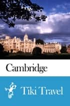 Cambridge (England) Travel Guide - Tiki Travel ebook by Tiki Travel