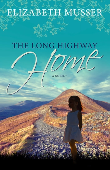 The Long Highway Home ebook by Elizabeth Musser